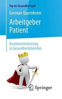 German Quernheim: Arbeitgeber Patient - Kundenorientierung in Gesundheitsberufen, Buch