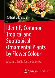 Katharina Kreissig: Identify Common Tropical and Subtropical Ornamental Plants by Flower Colour, Buch