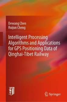 Dewang Chen: Intelligent Processing Algorithms and Applications for GPS Positioning Data of Qinghai-Tibet Railway, Buch