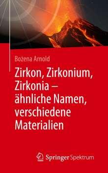 Bozena Arnold: Zirkon, Zirkonium, Zirkonia - ähnliche Namen, verschiedene Materialien, Buch