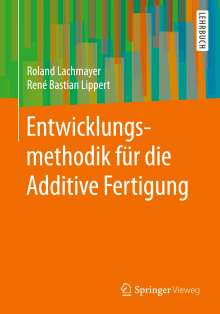 Roland Lachmayer: Entwicklungsmethodik für die Additive Fertigung, Buch