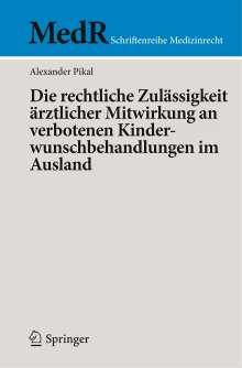 Alexander Pikal: Die rechtliche Zulässigkeit ärztlicher Mitwirkung an verbotenen Kinderwunschbehandlungen im Ausland, Buch