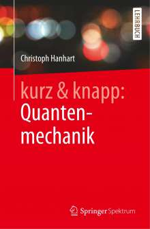 Christoph Hanhart: kurz & knapp: Quantenmechanik, Buch
