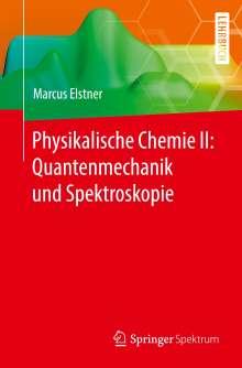Marcus Elstner: Physikalische Chemie II: Quantenmechanik und Spektroskopie, Buch