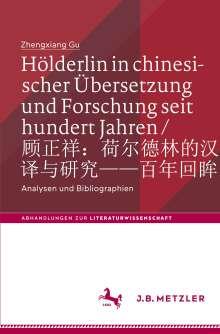 Zhengxiang Gu: Hölderlin in chinesischer Übersetzung und Forschung seit hundert Jahren, Buch