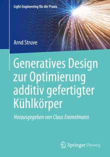 Arnd Struve: Generatives Design zur Optimierung additiv gefertigter Kühlkörper, Buch
