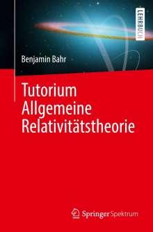 Benjamin Bahr: Tutorium Allgemeine Relativitätstheorie, Buch