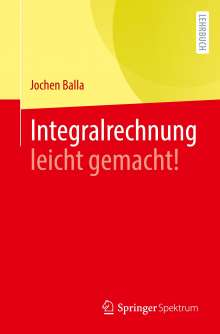 Jochen Balla: Integralrechnung leicht gemacht!, Buch