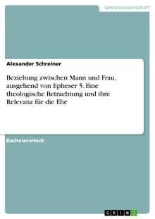 Alexander Schreiner: Beziehung zwischen Mann und Frau, ausgehend von Epheser 5. Eine theologische Betrachtung und ihre Relevanz für die Ehe, Buch