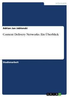 Adrian Jan Jablonski: Content Delivery Networks. Ein Überblick, Buch