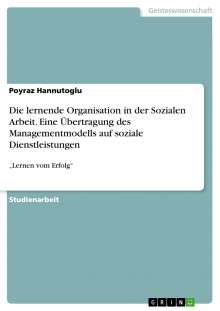 Poyraz Hannutoglu: Die lernende Organisation in der Sozialen Arbeit. Eine Übertragung des Managementmodells auf soziale Dienstleistungen, Buch
