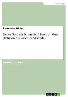 Alexander Winter: Lieber Gott, wir bitten dich! Beten zu Gott (Religion 2. Klasse Grundschule), Buch