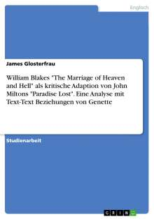"James Glosterfrau: William Blakes ""The Marriage of Heaven and Hell"" als kritische Adaption von John Miltons ""Paradise Lost"". Eine Analyse mit Text-Text Beziehungen von Genette, Buch"