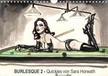 Sara Horwath: Burlesque 2 - Quickies von SARA HORWATH (Wandkalender 2020 DIN A4 quer), Diverse