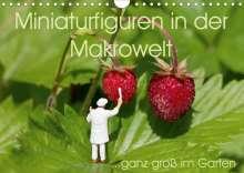 Stephi Abels: Miniaturfiguren in der Makrowelt ...ganz groß im Garten (Wandkalender 2020 DIN A4 quer), Diverse