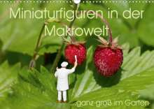 Stephi Abels: Miniaturfiguren in der Makrowelt ...ganz groß im Garten (Wandkalender 2020 DIN A3 quer), Diverse