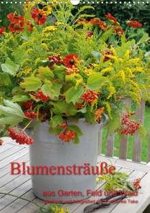 Friederike Take: Blumensträuße aus Garten, Feld und Wald (Wandkalender 2021 DIN A3 hoch), Kalender
