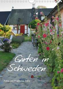 Friederike Take: Gärten in Schweden (Wandkalender 2021 DIN A4 hoch), Kalender