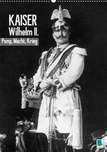 K. A. Calvendo: Kaiser Wilhelm II. - Pomp, Macht, Krieg - Historische Aufnahmen (Wandkalender 2021 DIN A2 hoch), Kalender