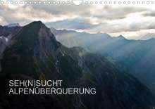 Sebastian Matthias: SEH(N)SUCHT ALPENÜBERQUERUNG (Wandkalender 2021 DIN A4 quer), Kalender