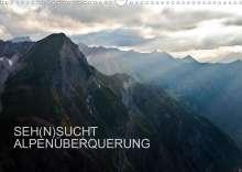Sebastian Matthias: SEH(N)SUCHT ALPENÜBERQUERUNG (Wandkalender 2021 DIN A3 quer), Kalender