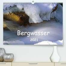 Dieter Fischer: Bergwasser (Premium, hochwertiger DIN A2 Wandkalender 2021, Kunstdruck in Hochglanz), Kalender