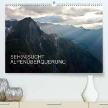 Sebastian Matthias: SEH(N)SUCHT ALPENÜBERQUERUNG (Premium, hochwertiger DIN A2 Wandkalender 2021, Kunstdruck in Hochglanz), Kalender