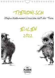 Stefan Kahlhammer: Tieronisch Eulen (Wandkalender 2022 DIN A4 hoch), Kalender