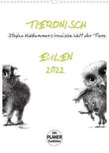 Stefan Kahlhammer: Tieronisch Eulen (Wandkalender 2022 DIN A3 hoch), Kalender