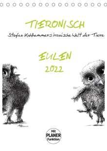 Stefan Kahlhammer: Tieronisch Eulen (Tischkalender 2022 DIN A5 hoch), Kalender