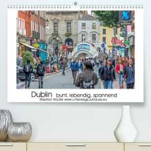Stephan Käufer: Dublin bunt, lebendig, spannend (Premium, hochwertiger DIN A2 Wandkalender 2022, Kunstdruck in Hochglanz), Kalender