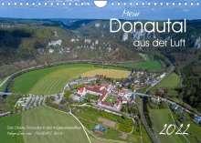 Andreas Beck: Mein Donautal aus der Luft (Wandkalender 2022 DIN A4 quer), Kalender
