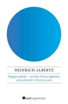 Heinrich Albertz: Dagegen gelebt - von den Schwierigkeiten, ein politischer Christ zu sein, Buch