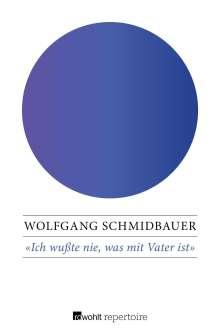Wolfgang Schmidbauer: Ich wußte nie, was mit Vater ist, Buch