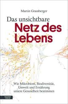 Martin Grassberger: Das unsichtbare Netz des Lebens, Buch