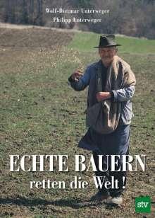 Wolf-Dietmar Unterweger: Echte Bauern retten die Welt!, Buch