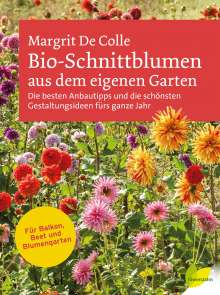 Margrit De Colle: Bio-Schnittblumen aus dem eigenen Garten, Buch