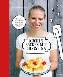 Christina Bauer: Kuchen backen mit Christina, Buch