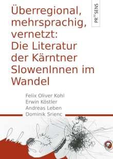 Felix Oliver Kohl: Überregional, mehrsprachig, vernetzt: Die Literatur der Kärntner SlowenInnen im Wandel, Buch