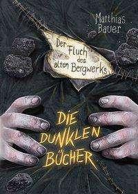 Matthias Bauer: Die dunklen Bücher - Der Fluch des alten Bergwerks, Buch