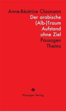 Anne-Béatrice Clasmann: Der arabische (Alb-)Traum, Buch