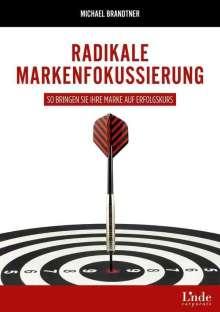 Michael Brandtner: Radikale Markenfokussierung, Buch