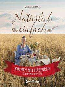 Michaela Hansl: Natürlich einfach - Kochen mit Haferreis, Buch