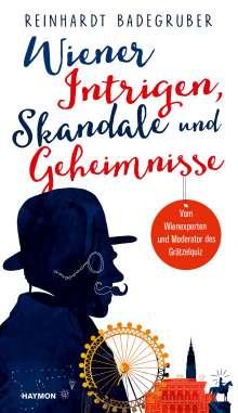 Reinhardt Badegruber: Wiener Intrigen, Skandale und Geheimnisse, Buch