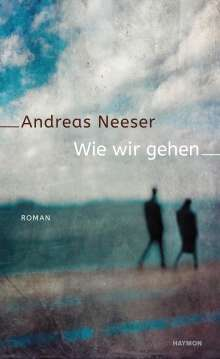 Andreas Neeser: Wie wir gehen, Buch
