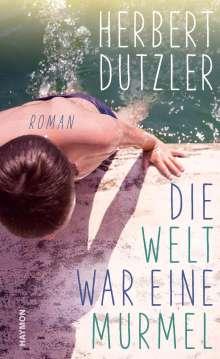 Herbert Dutzler: Die Welt war eine Murmel, Buch