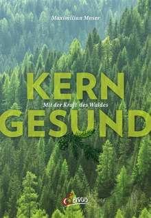 Maximilian Moser: Kerngesund mit der Kraft des Waldes, Buch