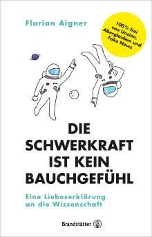 Florian Aigner: Die Schwerkraft ist kein Bauchgefühl, Buch