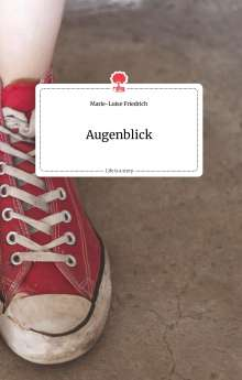 Marie-Luise Friedrich: Augenblick. Life is a Story - story.one, Buch
