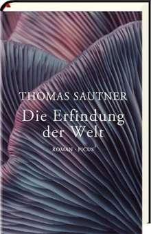 Thomas Sautner: Die Erfindung der Welt, Buch